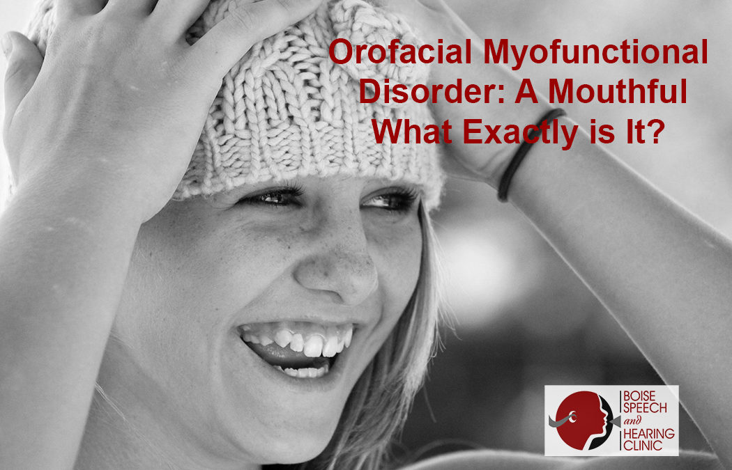 Orofacial Myofunctional Disorder: A Mouthful